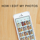 How I Edit my Photos