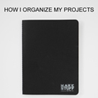 How I organize Projects