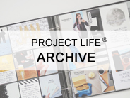 PROJECT LIFE® ARCHIVE